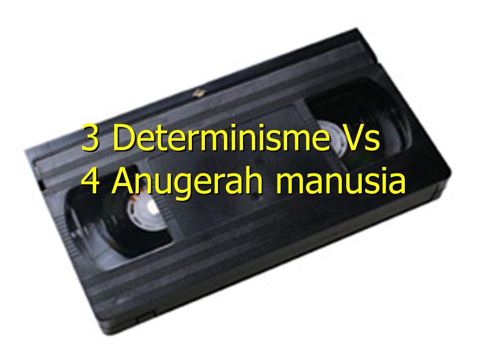 3 Determinisme Vs 4 Anugerah manusia 3 Determinisme Vs 4 Anugerah manusia