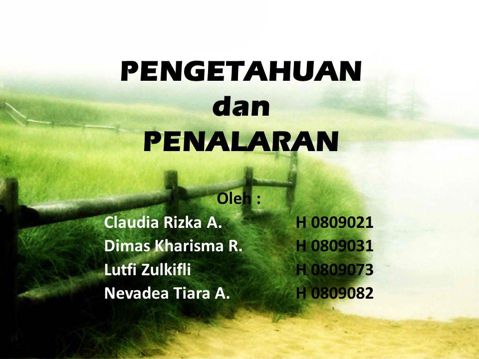 PENGETAHUAN dan PENALARAN Oleh : Claudia Rizka A.H 0809021 Dimas Kharisma R.H 0809031 Lutfi ZulkifliH 0809073 Nevadea Tiara A.H 0809082