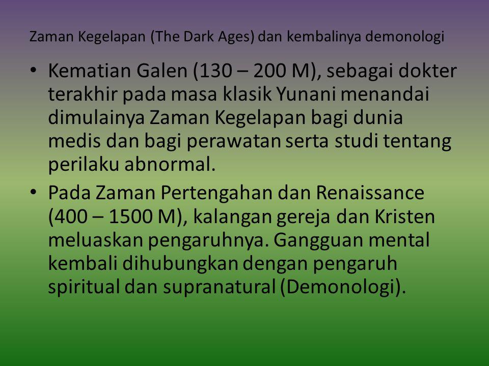 Zaman Kegelapan (The Dark Ages) dan kembalinya demonologi Kematian Galen (130 – 200 M), sebagai dokter terakhir pada masa klasik Yunani menandai dimulainya Zaman Kegelapan bagi dunia medis dan bagi perawatan serta studi tentang perilaku abnormal.