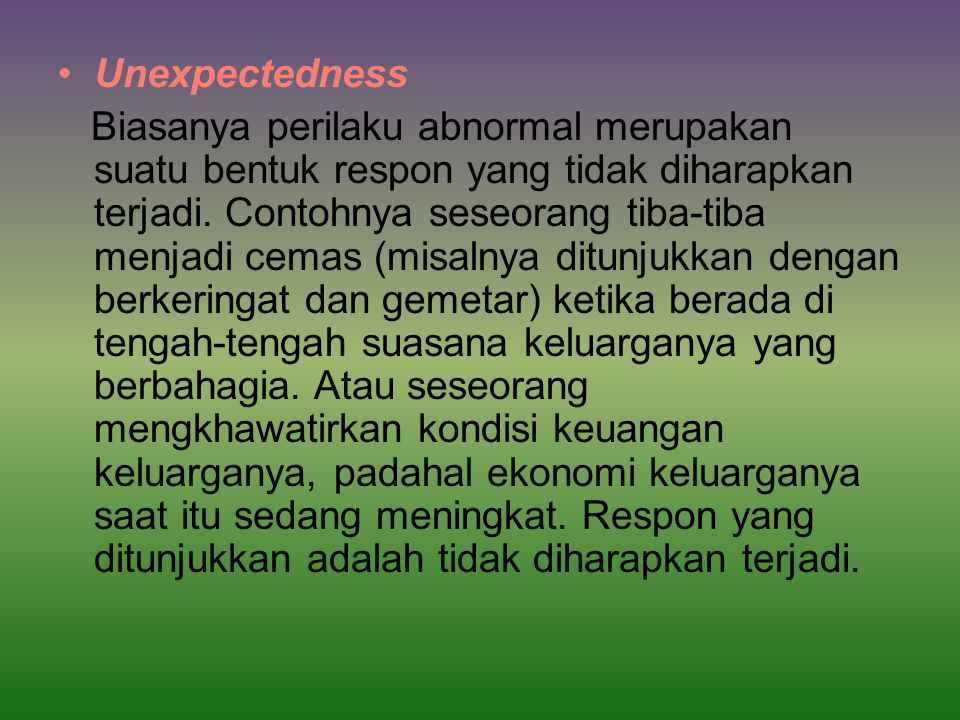 Unexpectedness Biasanya perilaku abnormal merupakan suatu bentuk respon yang tidak diharapkan terjadi.