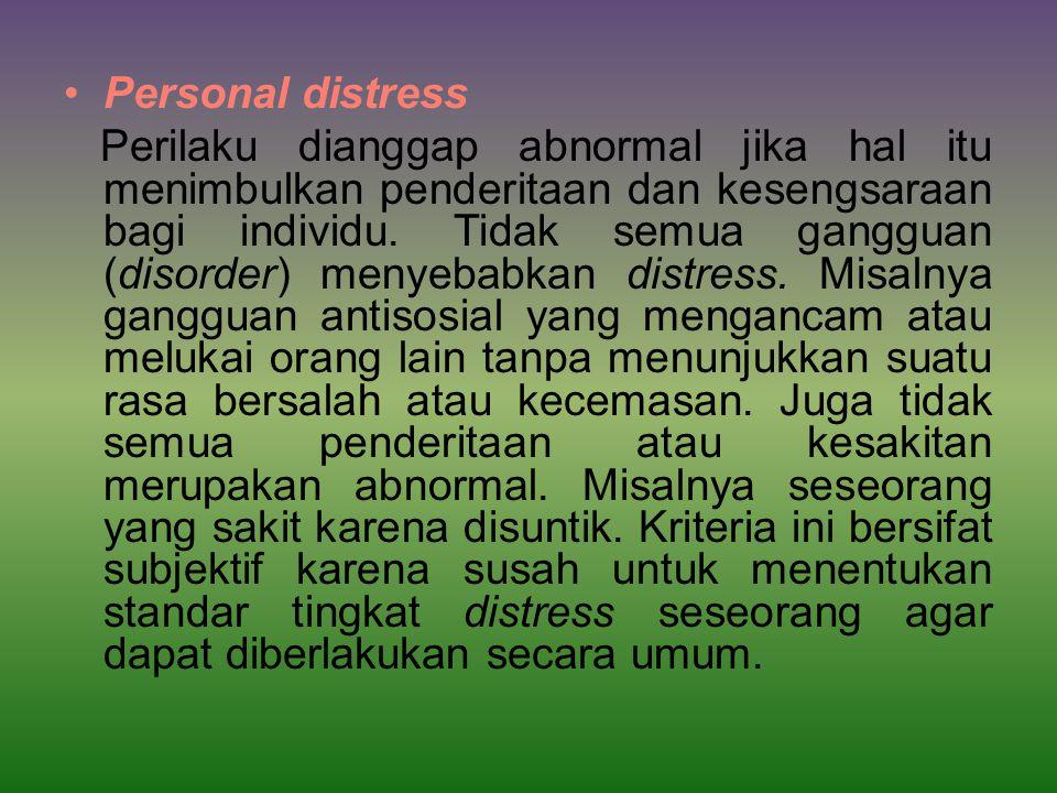 Personal distress Perilaku dianggap abnormal jika hal itu menimbulkan penderitaan dan kesengsaraan bagi individu.