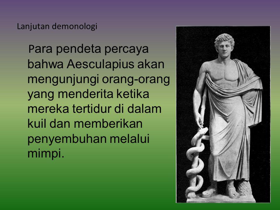 Lanjutan demonologi P ara pendeta percaya bahwa Aesculapius akan mengunjungi orang-orang yang menderita ketika mereka tertidur di dalam kuil dan memberikan penyembuhan melalui mimpi.