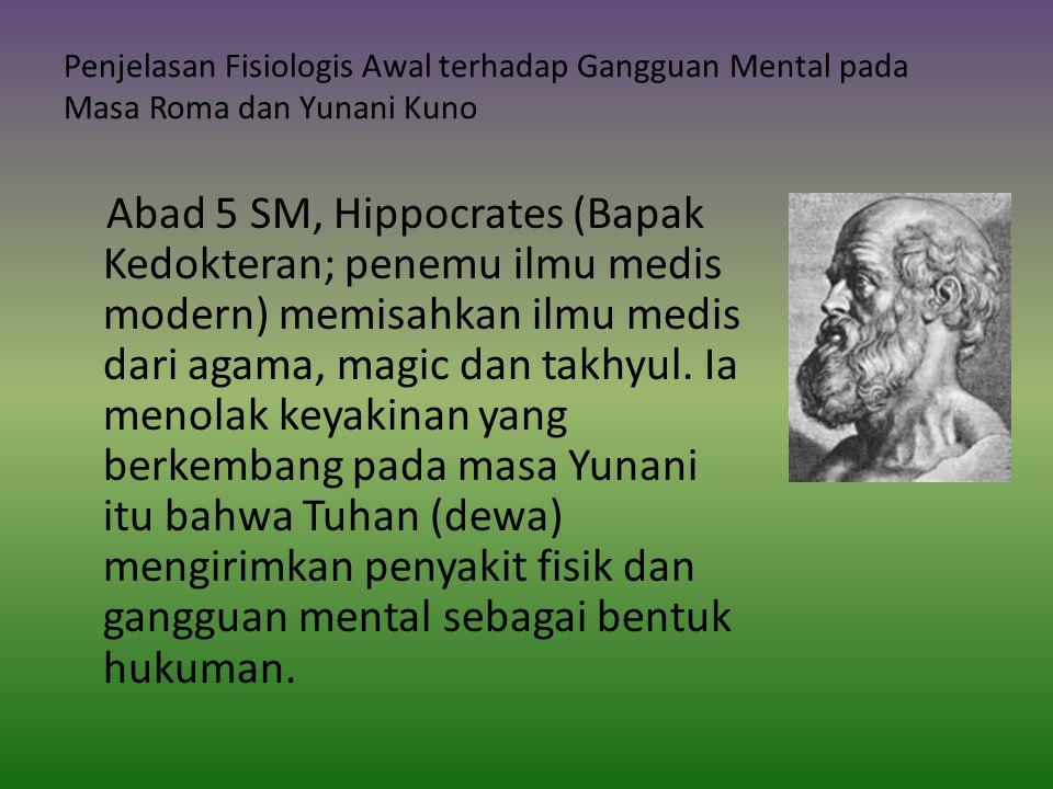 Lanjutan penjelasan fisiologis… Hippocrates menjelaskan tentang pentingnya otak dalam mempengaruhi pikiran, perilaku dan emosi manusia.