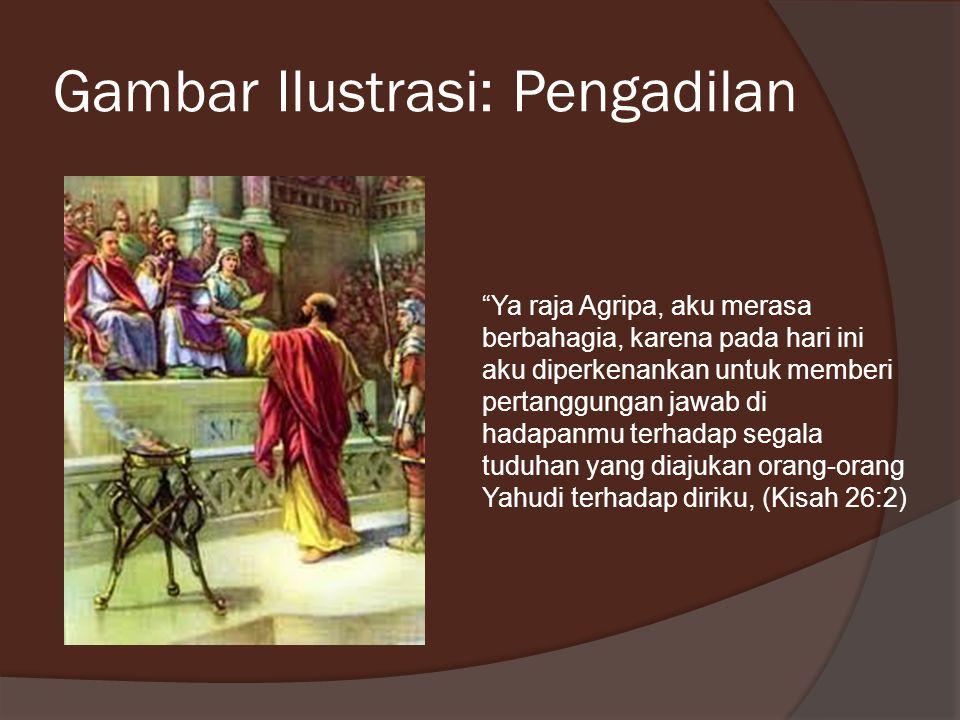 "Gambar Ilustrasi: Pengadilan ""Ya raja Agripa, aku merasa berbahagia, karena pada hari ini aku diperkenankan untuk memberi pertanggungan jawab di hadap"