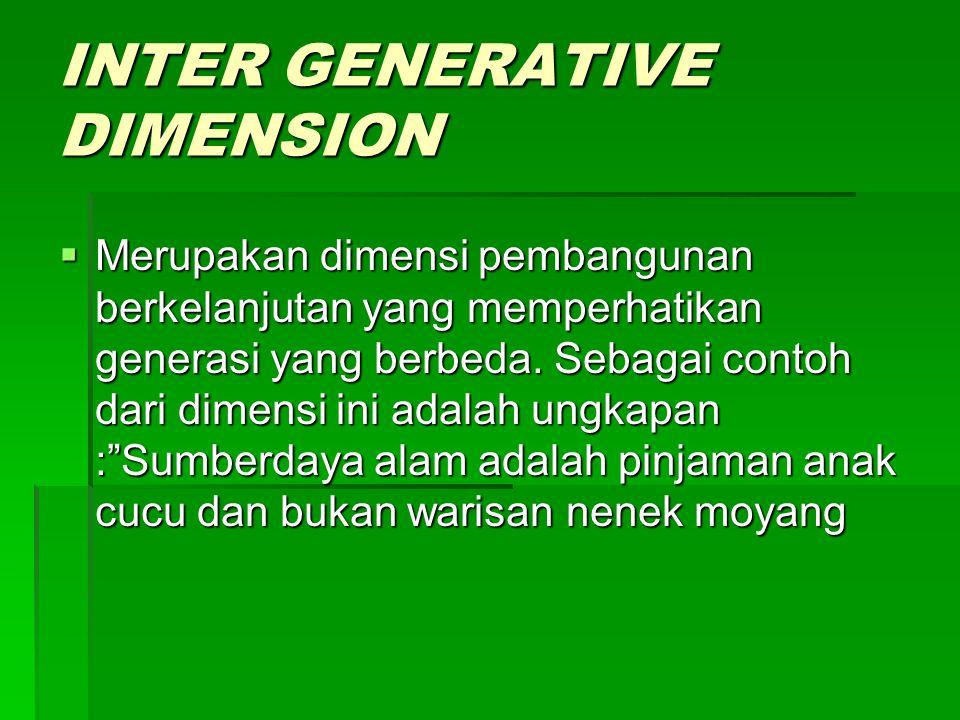 INTER GENERATIVE DIMENSION  Merupakan dimensi pembangunan berkelanjutan yang memperhatikan generasi yang berbeda.