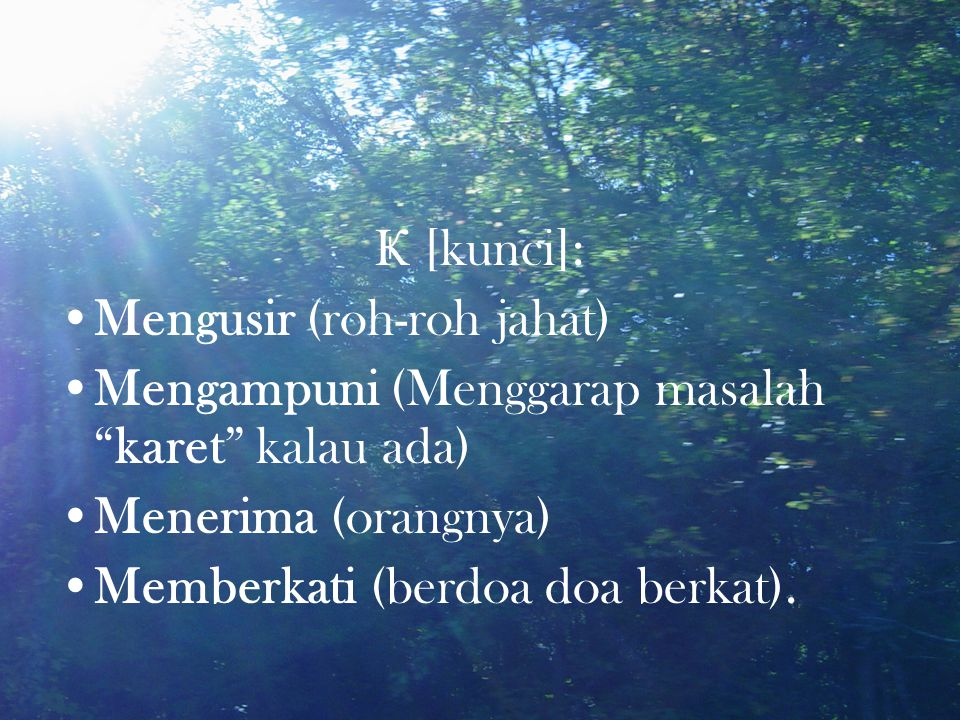 Ҝ [kunci]: Mengusir (roh-roh jahat) Mengampuni (Menggarap masalah karet kalau ada) Menerima (orangnya) Memberkati (berdoa doa berkat).