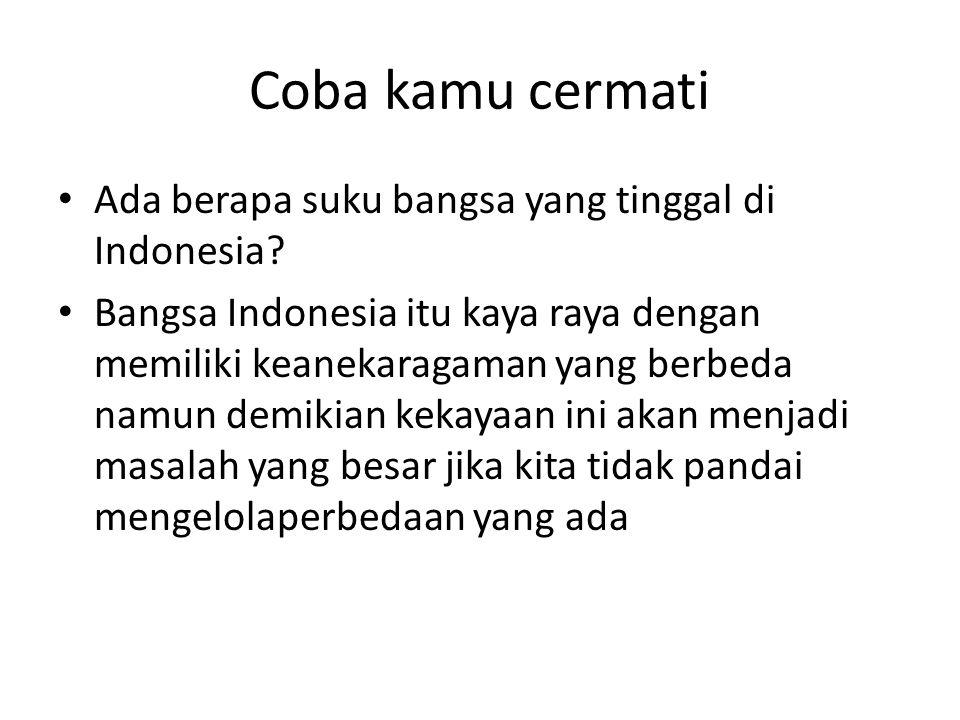 Coba kamu cermati Ada berapa suku bangsa yang tinggal di Indonesia? Bangsa Indonesia itu kaya raya dengan memiliki keanekaragaman yang berbeda namun d