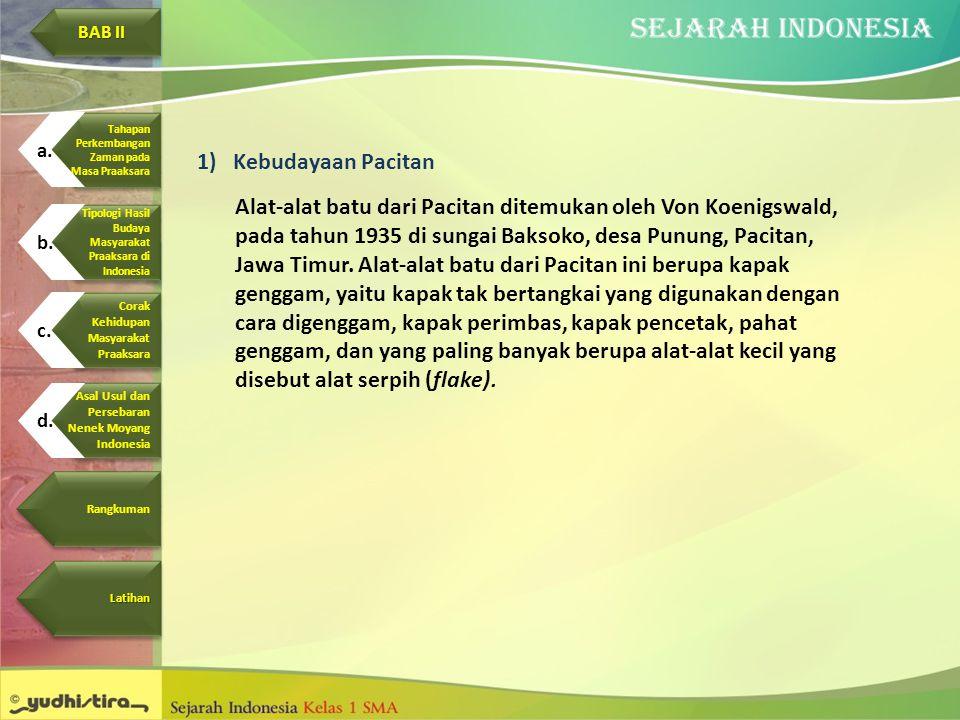 1)Kebudayaan Pacitan Alat-alat batu dari Pacitan ditemukan oleh Von Koenigswald, pada tahun 1935 di sungai Baksoko, desa Punung, Pacitan, Jawa Timur.
