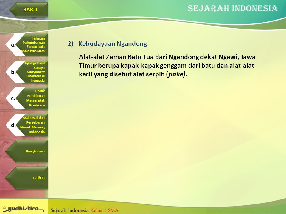 2)Kebudayaan Ngandong Alat-alat Zaman Batu Tua dari Ngandong dekat Ngawi, Jawa Timur berupa kapak-kapak genggam dari batu dan alat-alat kecil yang dis