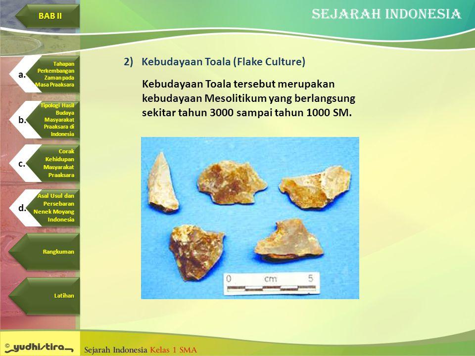 2)Kebudayaan Toala (Flake Culture) Kebudayaan Toala tersebut merupakan kebudayaan Mesolitikum yang berlangsung sekitar tahun 3000 sampai tahun 1000 SM
