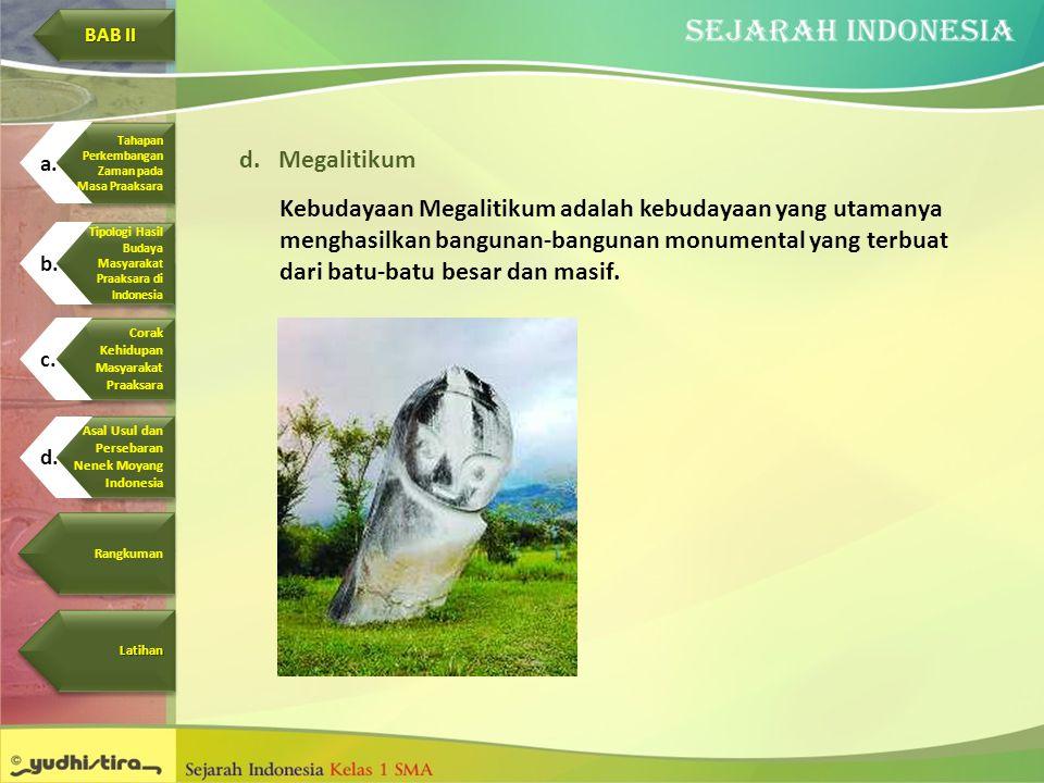 d.Megalitikum Kebudayaan Megalitikum adalah kebudayaan yang utamanya menghasilkan bangunan-bangunan monumental yang terbuat dari batu-batu besar dan m