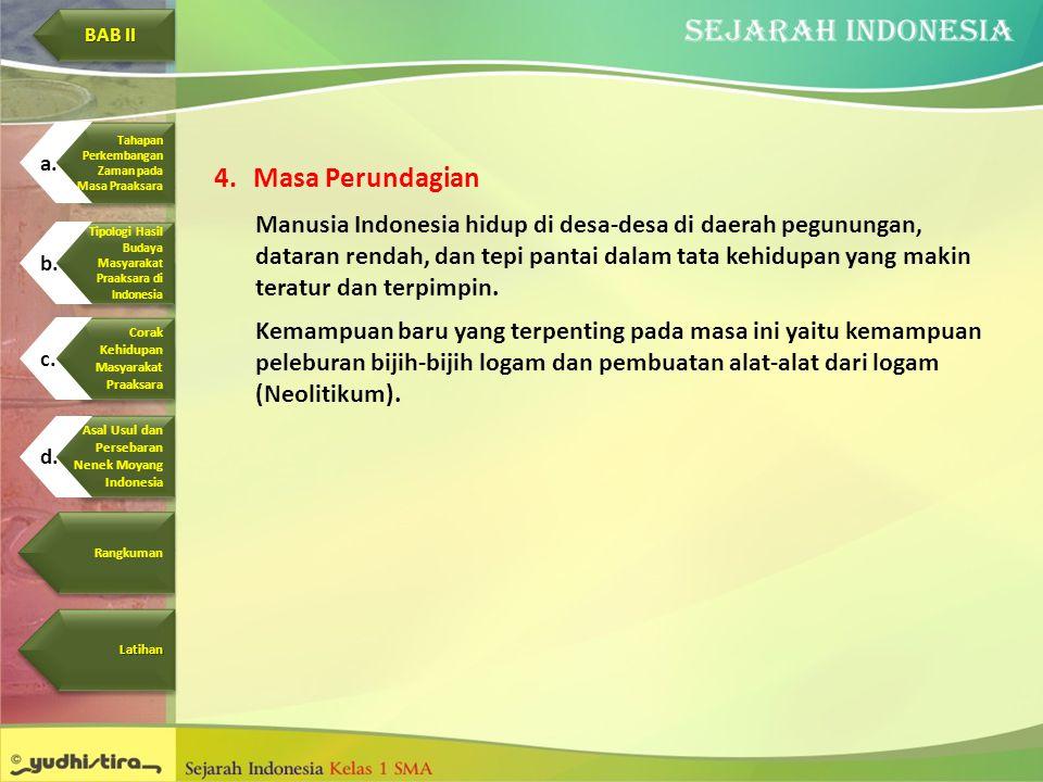 4.Masa Perundagian Manusia Indonesia hidup di desa-desa di daerah pegunungan, dataran rendah, dan tepi pantai dalam tata kehidupan yang makin teratur