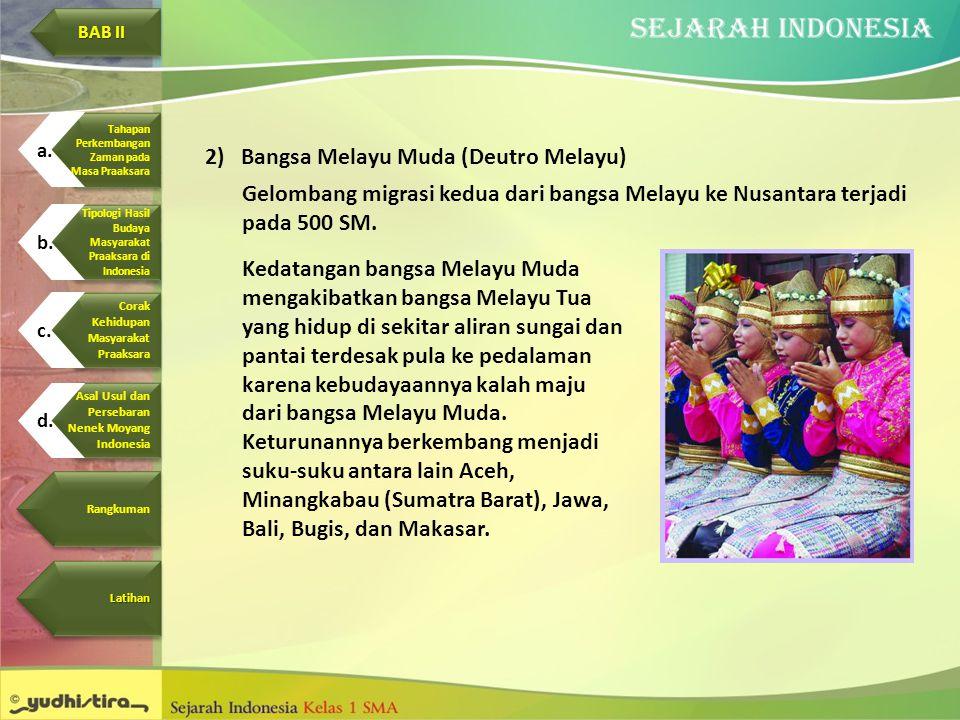 2)Bangsa Melayu Muda (Deutro Melayu) Gelombang migrasi kedua dari bangsa Melayu ke Nusantara terjadi pada 500 SM. Kedatangan bangsa Melayu Muda mengak