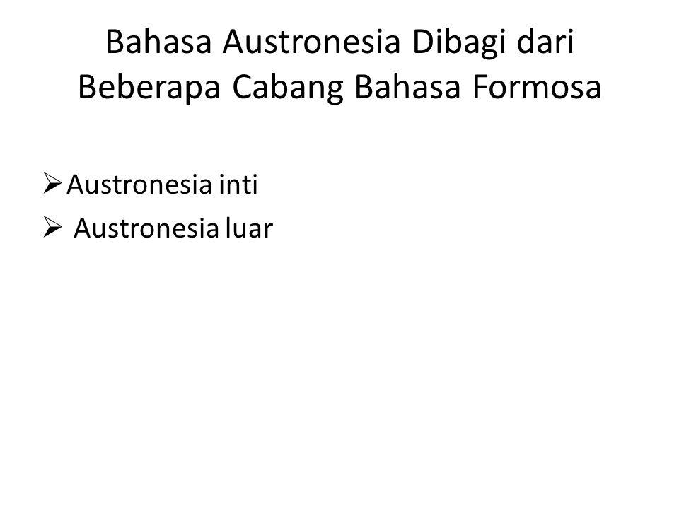 Bahasa Austronesia Dibagi dari Beberapa Cabang Bahasa Formosa  Austronesia inti  Austronesia luar