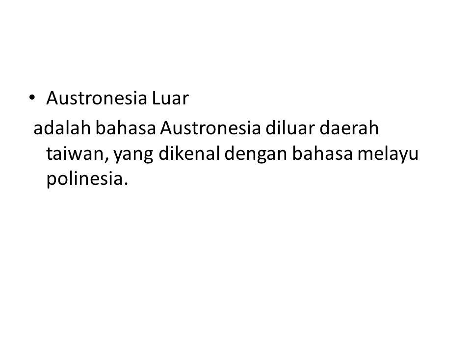 Austronesia Luar adalah bahasa Austronesia diluar daerah taiwan, yang dikenal dengan bahasa melayu polinesia.