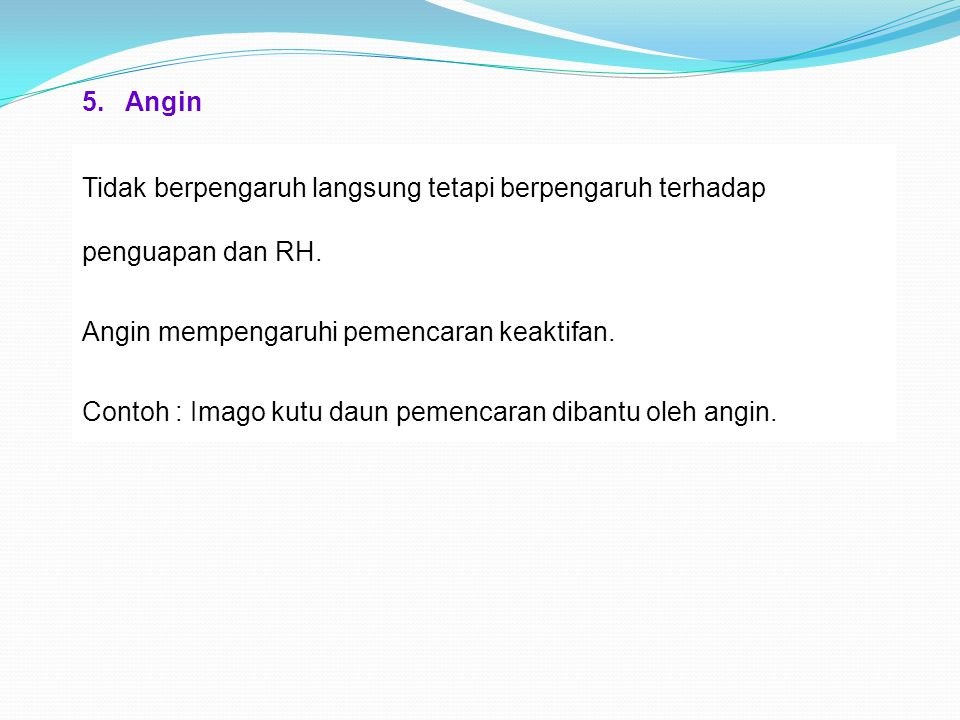 5.Angin Tidak berpengaruh langsung tetapi berpengaruh terhadap penguapan dan RH.