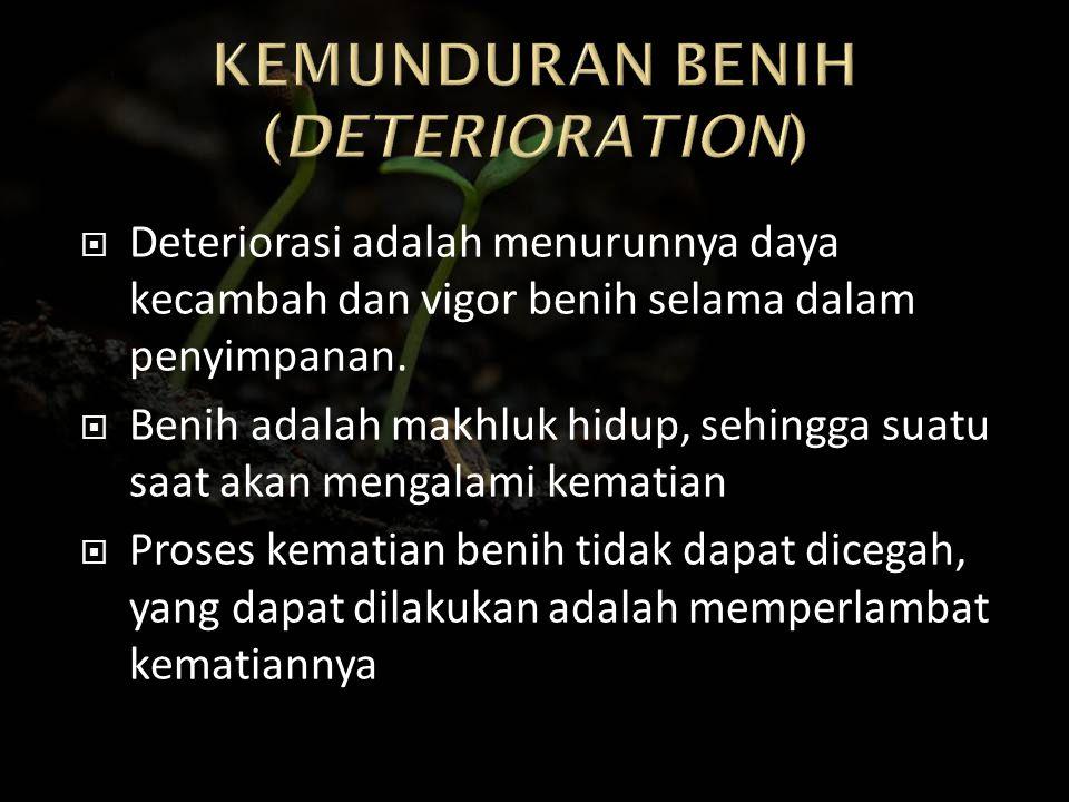  Deteriorasi adalah menurunnya daya kecambah dan vigor benih selama dalam penyimpanan.  Benih adalah makhluk hidup, sehingga suatu saat akan mengala