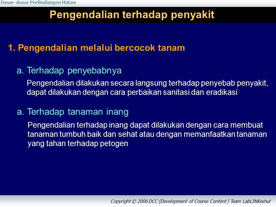 Dasar-dasar Perlindungan Hutan Copyright © 2006 DCC (Development of Course Content ) Team LabLINKeshut Pengendalian terhadap penyakit 1.