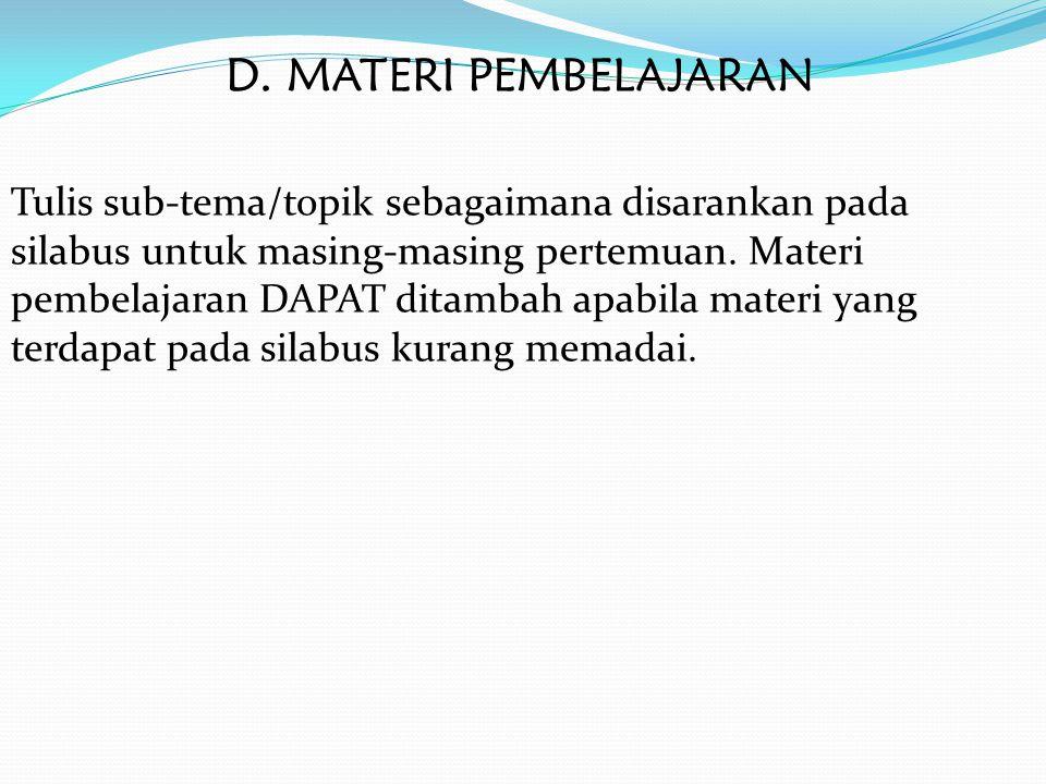 D. MATERI PEMBELAJARAN Tulis sub-tema/topik sebagaimana disarankan pada silabus untuk masing-masing pertemuan. Materi pembelajaran DAPAT ditambah apab