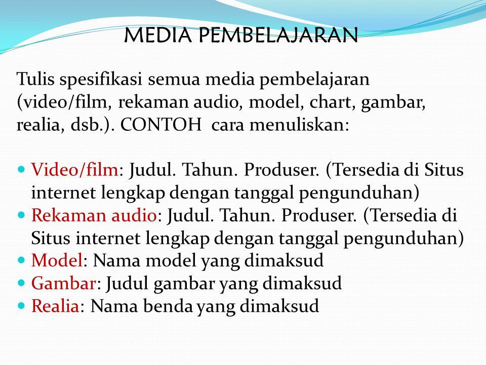 MEDIA PEMBELAJARAN Tulis spesifikasi semua media pembelajaran (video/film, rekaman audio, model, chart, gambar, realia, dsb.). CONTOH cara menuliskan: