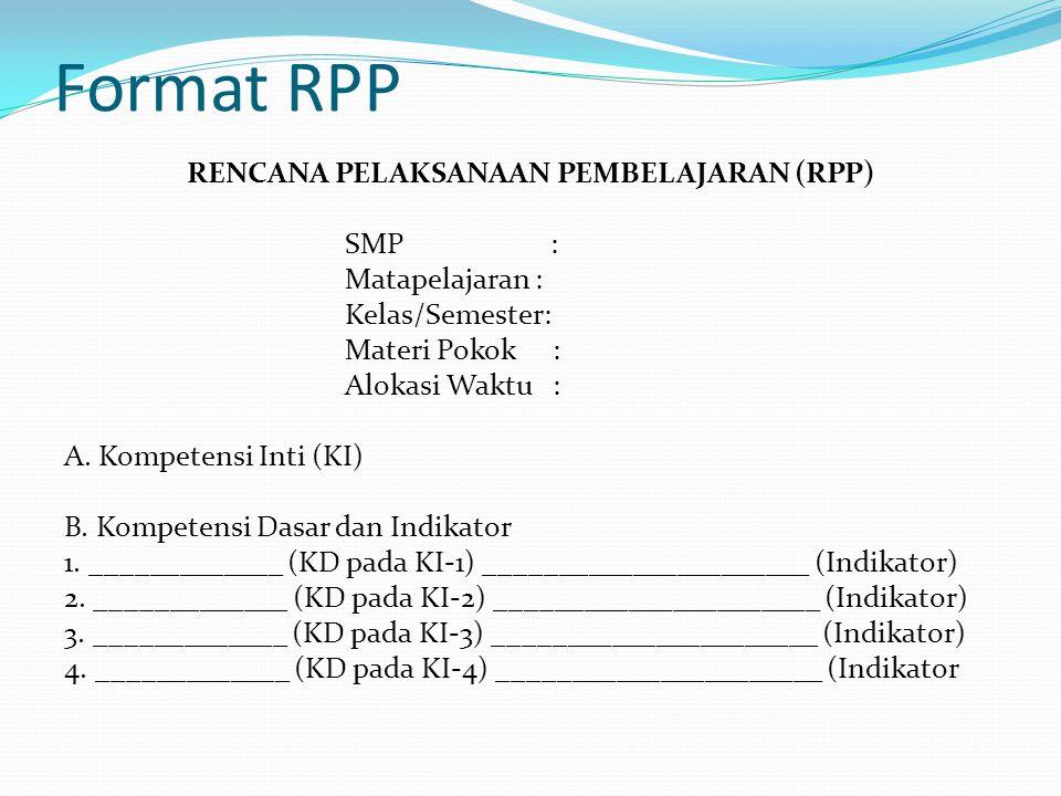 Format RPP RENCANA PELAKSANAAN PEMBELAJARAN (RPP) SMP : Matapelajaran : Kelas/Semester: Materi Pokok : Alokasi Waktu : A. Kompetensi Inti (KI) B. Komp