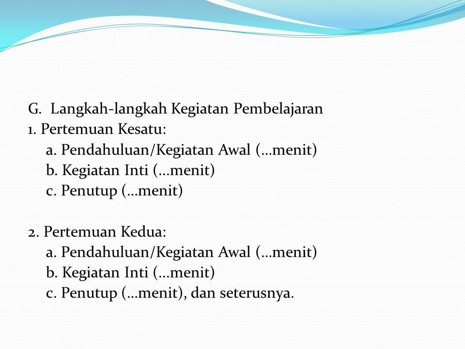 G. Langkah-langkah Kegiatan Pembelajaran 1. Pertemuan Kesatu: a. Pendahuluan/Kegiatan Awal (…menit) b. Kegiatan Inti (...menit) c. Penutup (…menit) 2.