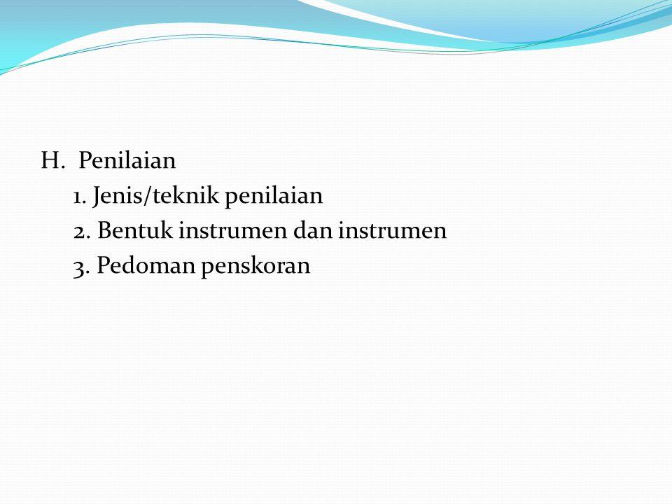 H. Penilaian 1. Jenis/teknik penilaian 2. Bentuk instrumen dan instrumen 3. Pedoman penskoran