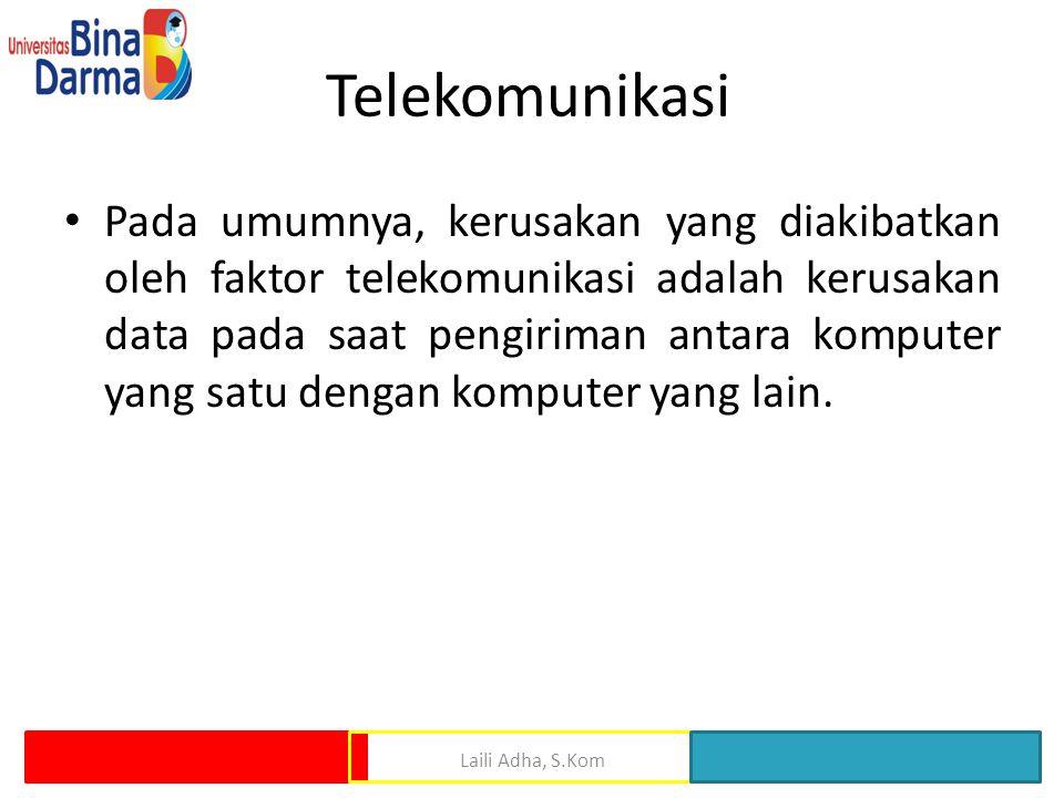 Telekomunikasi Pada umumnya, kerusakan yang diakibatkan oleh faktor telekomunikasi adalah kerusakan data pada saat pengiriman antara komputer yang satu dengan komputer yang lain.