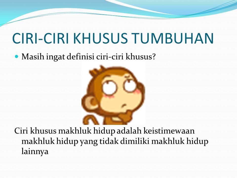CIRI-CIRI KHUSUS TUMBUHAN Masih ingat definisi ciri-ciri khusus.