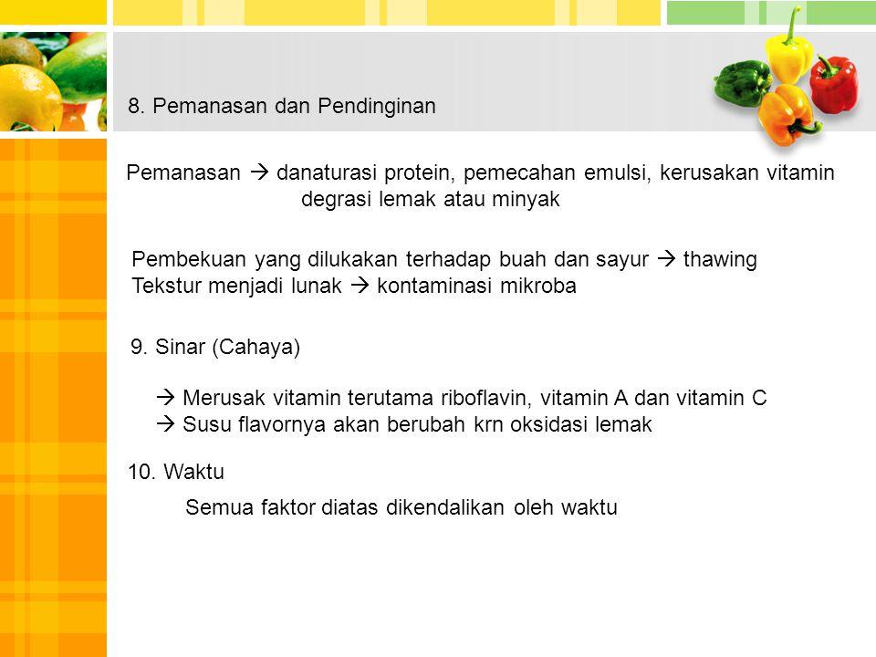8. Pemanasan dan Pendinginan Pemanasan  danaturasi protein, pemecahan emulsi, kerusakan vitamin degrasi lemak atau minyak Pembekuan yang dilukakan te