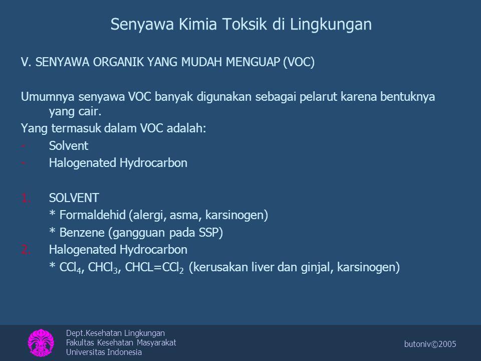 Dept.Kesehatan Lingkungan Fakultas Kesehatan Masyarakat Universitas Indonesia butoniv©2005 Senyawa Kimia Toksik di Lingkungan V. SENYAWA ORGANIK YANG