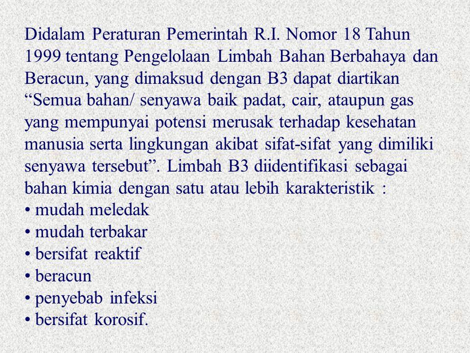 Didalam Peraturan Pemerintah R.I. Nomor 18 Tahun 1999 tentang Pengelolaan Limbah Bahan Berbahaya dan Beracun, yang dimaksud dengan B3 dapat diartikan