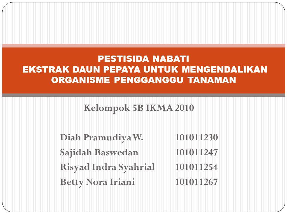 Kelompok 5B IKMA 2010 Diah Pramudiya W.101011230 Sajidah Baswedan101011247 Risyad Indra Syahrial101011254 Betty Nora Iriani101011267 PESTISIDA NABATI