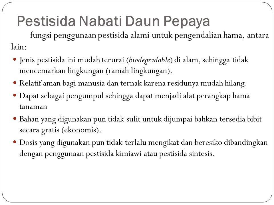 Pestisida Nabati Daun Pepaya fungsi penggunaan pestisida alami untuk pengendalian hama, antara lain: Jenis pestisida ini mudah terurai (biodegradable)