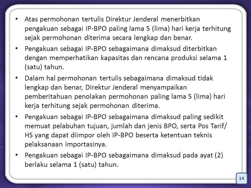14 Atas permohonan tertulis Direktur Jenderal menerbitkan pengakuan sebagai IP-BPO paling lama 5 (lima) hari kerja terhitung sejak permohonan diterima secara lengkap dan benar.