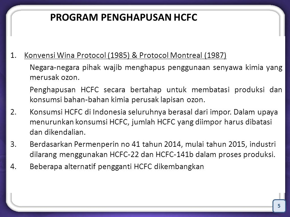 5 PROGRAM PENGHAPUSAN HCFC 1. Konvensi Wina Protocol (1985) & Protocol Montreal (1987) Negara-negara pihak wajib menghapus penggunaan senyawa kimia ya