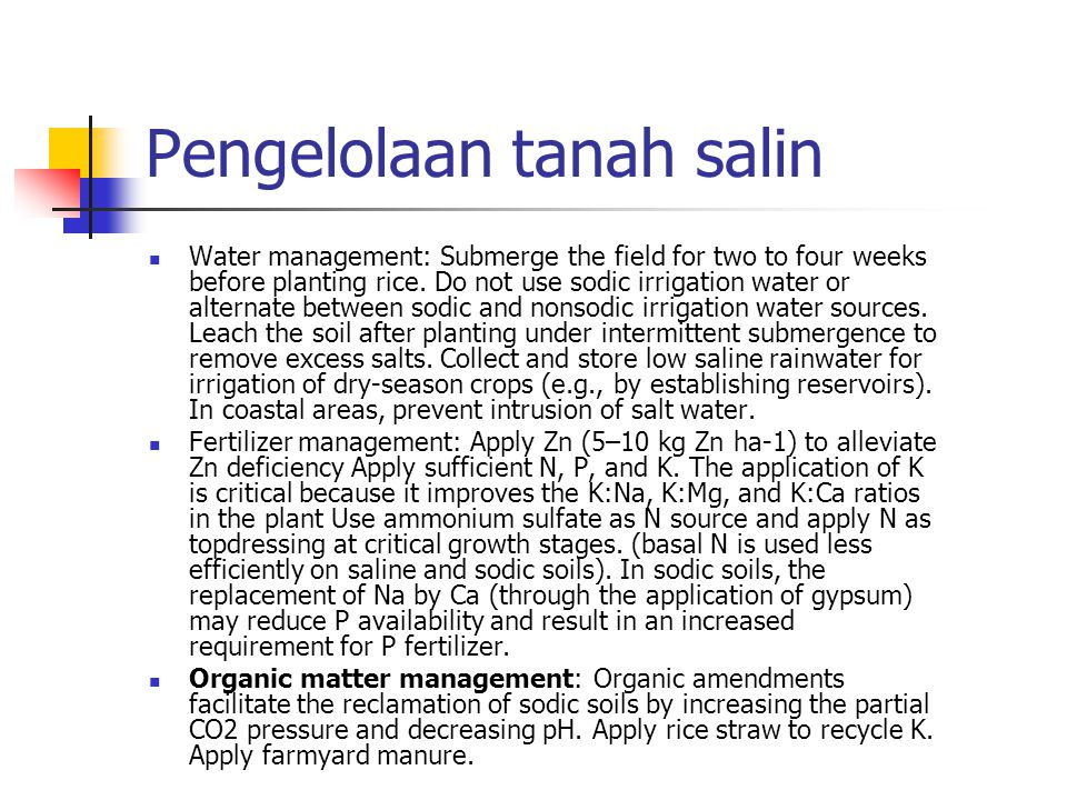 Pengelolaan tanah salin Water management: Submerge the field for two to four weeks before planting rice. Do not use sodic irrigation water or alternat