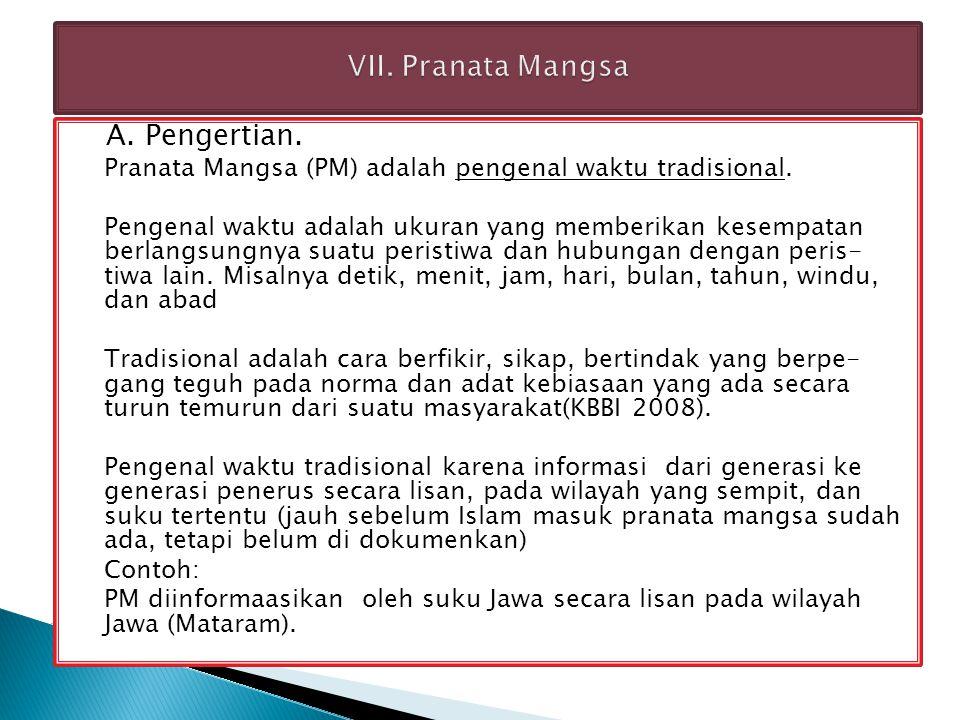A.Pengertian. Pranata Mangsa (PM) adalah pengenal waktu tradisional.