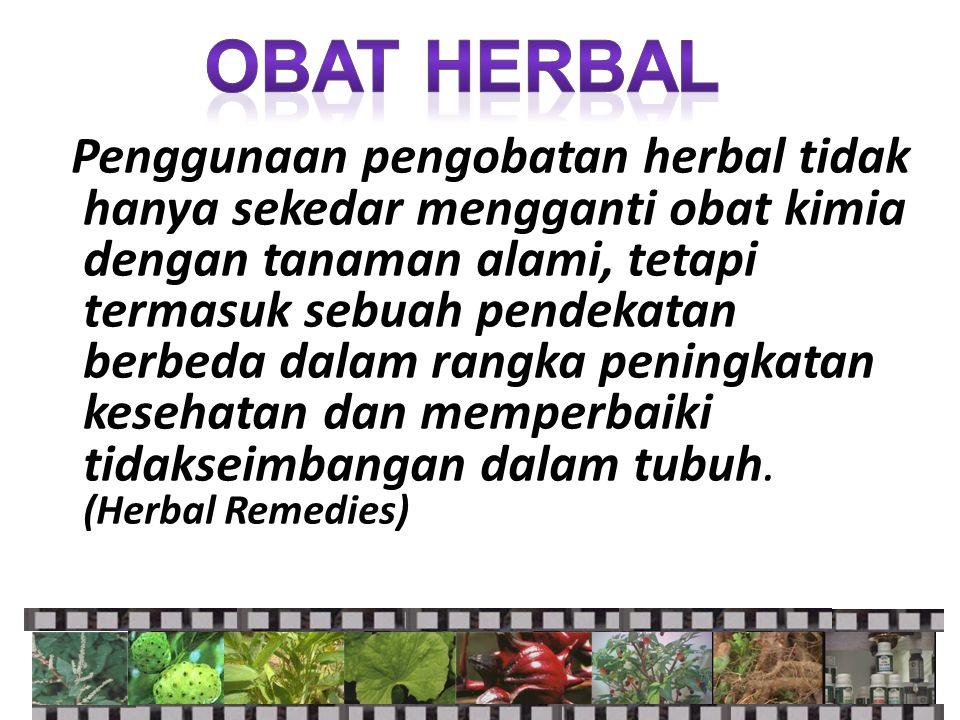 Penggunaan pengobatan herbal tidak hanya sekedar mengganti obat kimia dengan tanaman alami, tetapi termasuk sebuah pendekatan berbeda dalam rangka pen