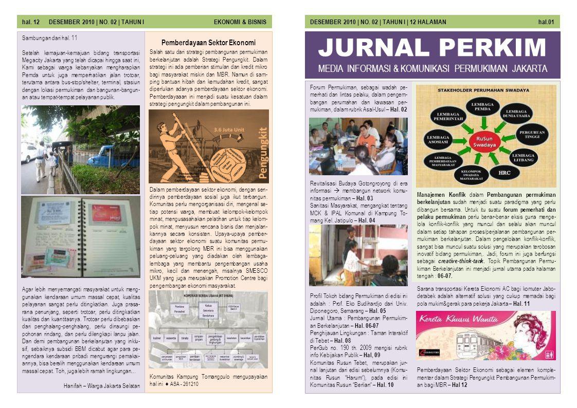 JURNAL PERKIM Forum Permukiman, sebagai wadah pe- merhati dan lintas pelaku, dalam pengem- bangan perumahan dan kawasan per- mukiman, dalam rubrik Asa