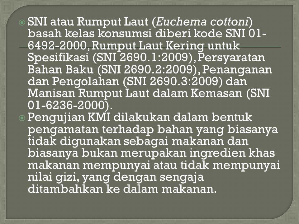  SNI atau Rumput Laut (Euchema cottoni) basah kelas konsumsi diberi kode SNI 01- 6492-2000, Rumput Laut Kering untuk Spesifikasi (SNI 2690.1:2009), P
