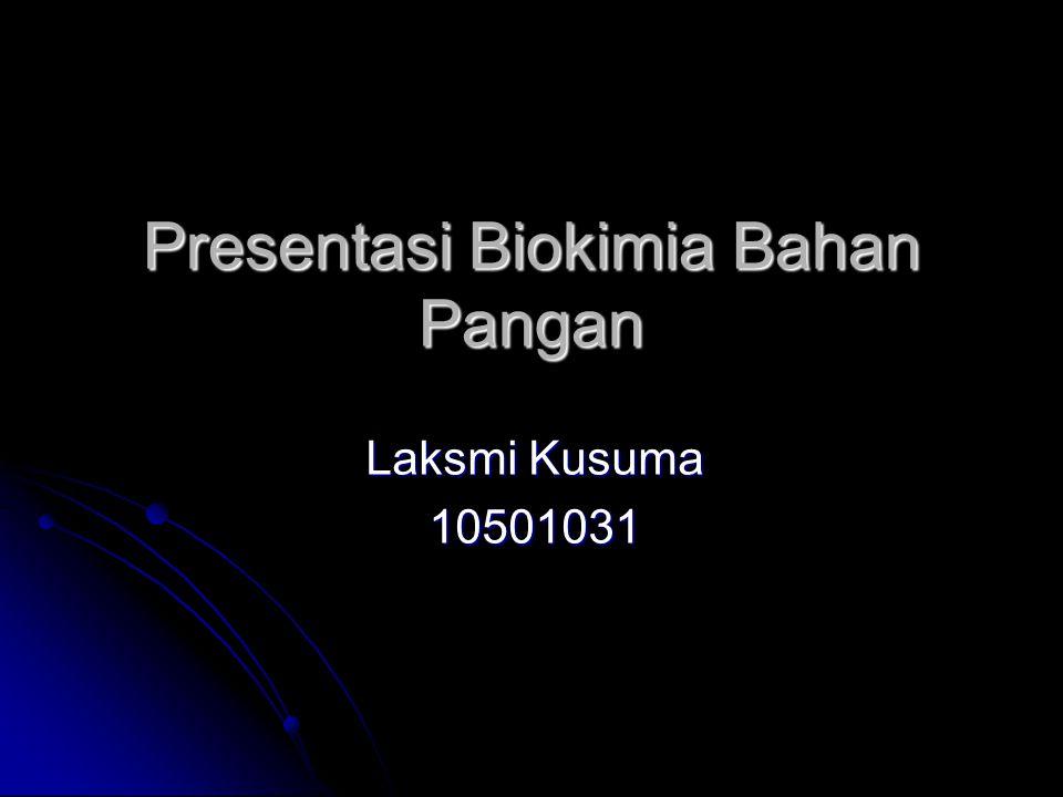 Presentasi Biokimia Bahan Pangan Laksmi Kusuma 10501031