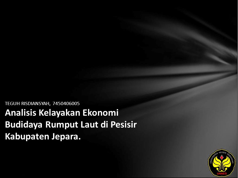 TEGUH RISDIANSYAH, 7450406005 Analisis Kelayakan Ekonomi Budidaya Rumput Laut di Pesisir Kabupaten Jepara.