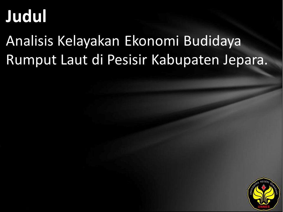 Judul Analisis Kelayakan Ekonomi Budidaya Rumput Laut di Pesisir Kabupaten Jepara.