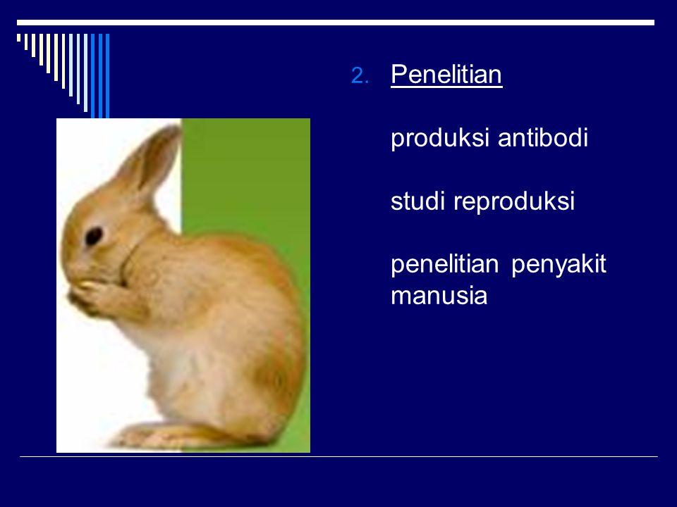2. Penelitian produksi antibodi studi reproduksi penelitian penyakit manusia