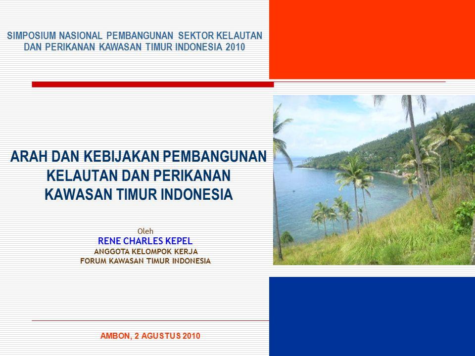 ARAH DAN KEBIJAKAN PEMBANGUNAN KELAUTAN DAN PERIKANAN KAWASAN TIMUR INDONESIA AMBON, 2 AGUSTUS 2010 SIMPOSIUM NASIONAL PEMBANGUNAN SEKTOR KELAUTAN DAN