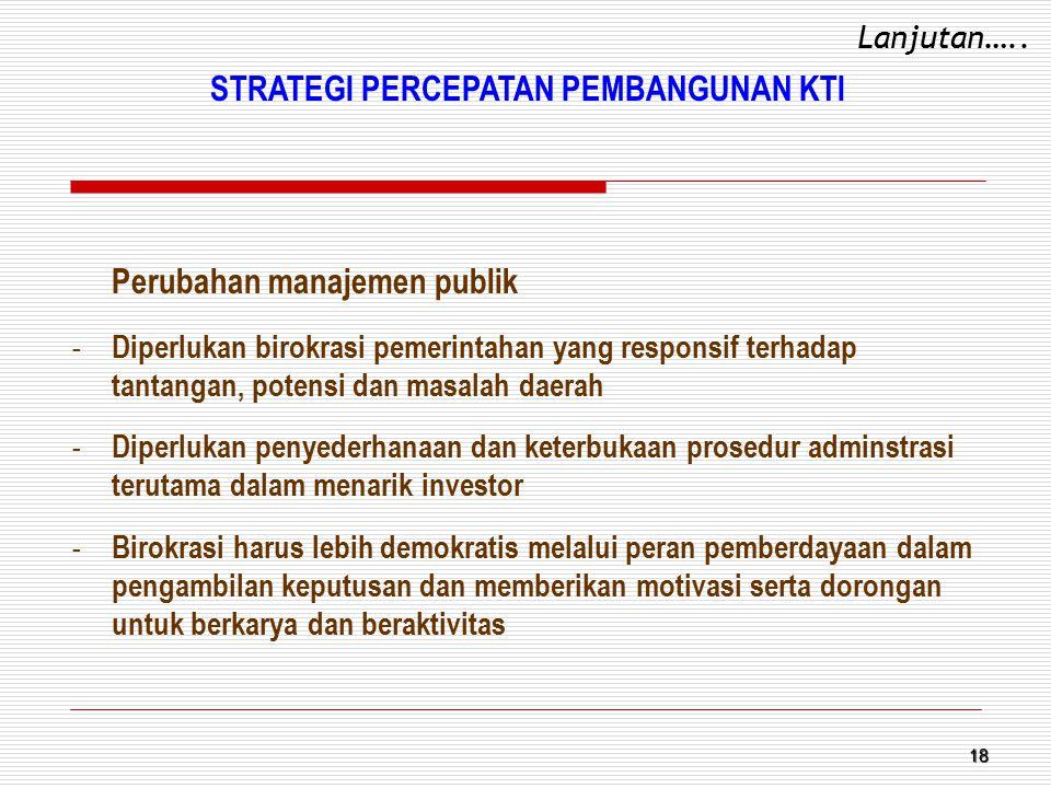 18 Perubahan manajemen publik - Diperlukan birokrasi pemerintahan yang responsif terhadap tantangan, potensi dan masalah daerah - Diperlukan penyederh