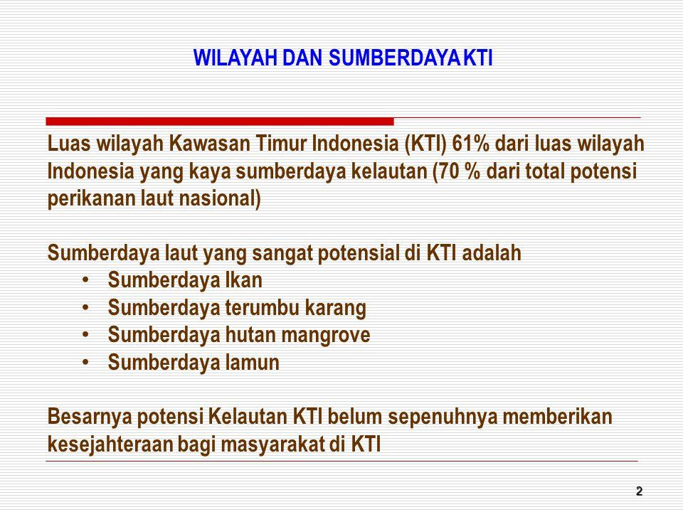 2 Luas wilayah Kawasan Timur Indonesia (KTI) 61% dari luas wilayah Indonesia yang kaya sumberdaya kelautan (70 % dari total potensi perikanan laut nas