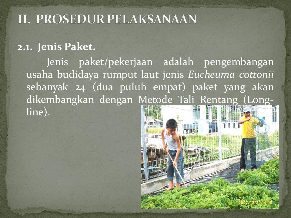 2.1. Jenis Paket. Jenis paket/pekerjaan adalah pengembangan usaha budidaya rumput laut jenis Eucheuma cottonii sebanyak 24 (dua puluh empat) paket yan
