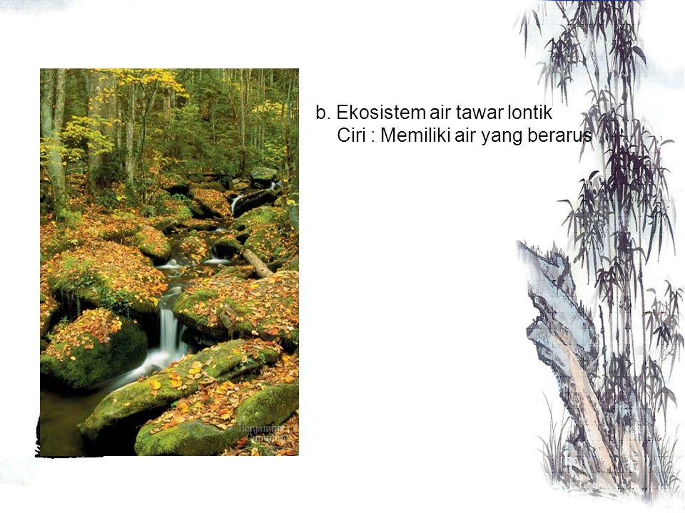 A. Ekosistem Air (Akuatik) Tipe – Tipe Ekosistem 1.Ekosistem Air Tawar, yaitu ekosistem yang terbentuk di permukaan daratan. Memiliki kondisi air tawa